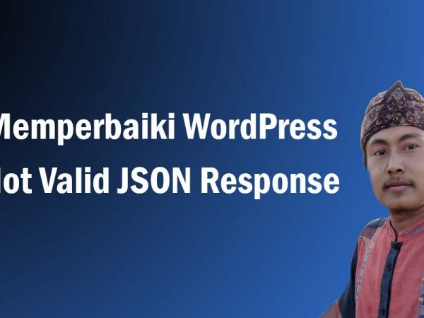 Memperbaiki WordPress Not Valid JSON Response